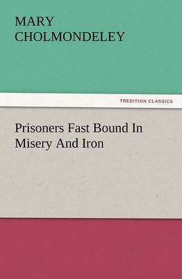 Prisoners Fast Bound in Misery and Iron by Mary Cholmondeley image