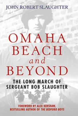 Omaha Beach and Beyond by Robert John Slaughter