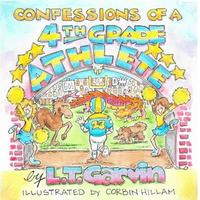Confessions of a 4th Grade Athlete by L T Garvin