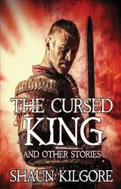 The Cursed King and Other Stories by Shaun Kilgore image