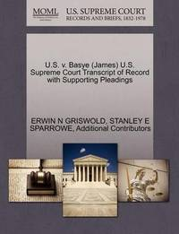 U.S. V. Basye (James) U.S. Supreme Court Transcript of Record with Supporting Pleadings by Erwin N. Griswold