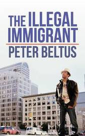 The Illegal Immigrant by PETER BELTUS