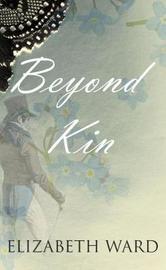 Beyond Kin by Elizabeth Ward