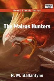 The Walrus Hunters by Robert Michael Ballantyne image