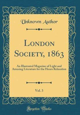 London Society, 1863, Vol. 3 by Unknown Author