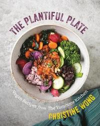 The Plantiful Plate - Vegan Recipes from the Yommme Kitchen by Christine Wong