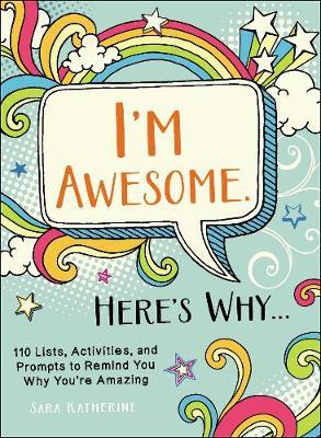 I'm Awesome. Here's Why... by Sara Katherine
