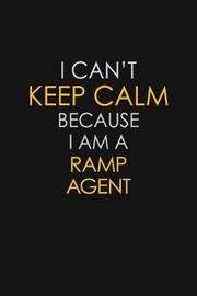 I Can't Keep Calm Because I Am A Ramp Agent by Blue Stone Publishers image