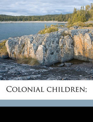 Colonial Children; by Albert Bushnell Hart image