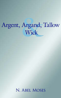 Argent, Argand, Tallow And Wick by N., Abel Moses