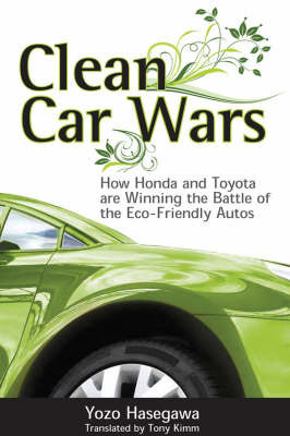Clean Car Wars: How Honda and Toyota are Winning the Battle of the Eco-friendly Autos by Yozo Hasegawa