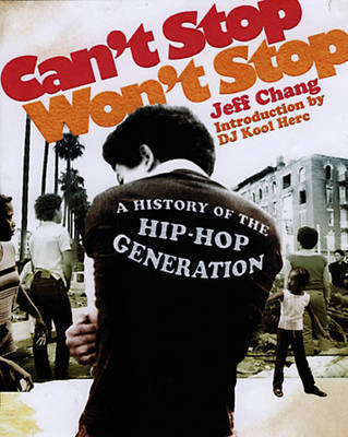 Can't Stop Won't Stop: A History of the Hip Hop Generation by Jeff Chang
