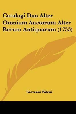 Catalogi Duo Alter Omnium Auctorum Alter Rerum Antiquarum (1755) by Giovanni Poleni