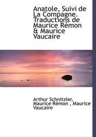 Anatole, Suivi de La Compagne. Traductions de Maurice Rmon & Maurice Vaucaire by Arthur Schnitzler