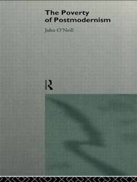 The Poverty of Postmodernism by John O'Neill