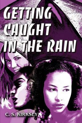 Getting Caught in the Rain by C. S. Kirksey