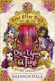 Ever After High: Once Upon a Time: A Story Collection by Shannon Hale image