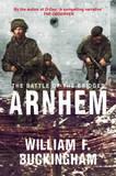 Arnhem, the Battle of the Bridges by William F. Buckingham