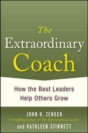 The Extraordinary Coach: How the Best Leaders Help Others Grow by John H Zenger