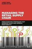 Managing the Retail Supply Chain by James Topps