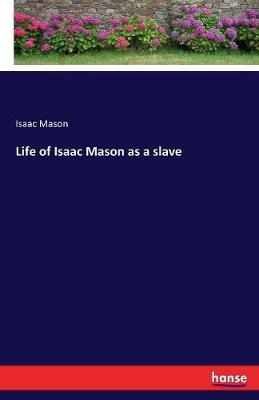 Life of Isaac Mason as a Slave by Isaac Mason