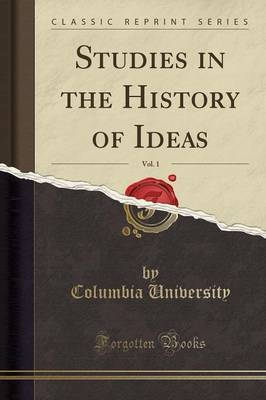 Studies in the History of Ideas, Vol. 1 (Classic Reprint) by Columbia University