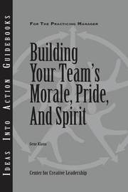 Building Your Team's Morale, Pride, and Spirit by Center for Creative Leadership (CCL)