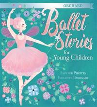 Orchard Ballet Stories for Young Children by Saviour Pirotta