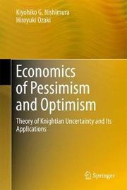 Economics of Pessimism and Optimism by Kiyohiko G. Nishimura