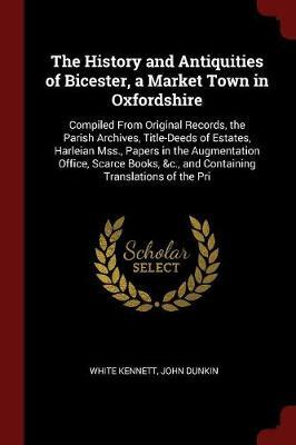 The History and Antiquities of Bicester, a Market Town in Oxfordshire by White Kennett image