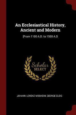 An Ecclesiastical History, Ancient and Modern by Johann Lorenz Mosheim image