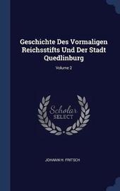 Geschichte Des Vormaligen Reichsstifts Und Der Stadt Quedlinburg; Volume 2 by Johann H Fritsch image