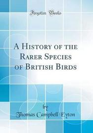 A History of the Rarer Species of British Birds (Classic Reprint) by Thomas Campbell Eyton image