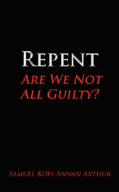 Repent, Are We Not All Guilty? by Samuel Kofi-Annan Arthur image