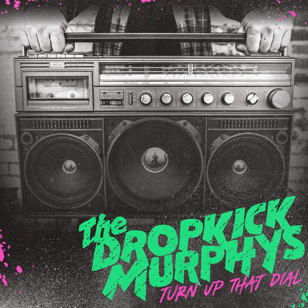 Turn Up That Dial by Dropkick Murphys