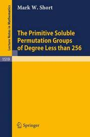 The Primitive Soluble Permutation Groups of Degree Less than 256 by Mark W. Short