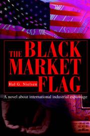The Black Market Flag: A Novel about International Industrial Espionage by Hal G. Nielsen image