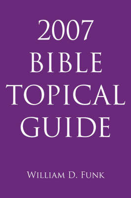 2007 Bible Topical Guide by William D. Funk