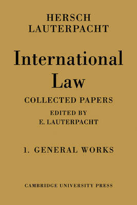 International Law: Volume 1, The General Works: v. 1 by Hersch Lauterpacht