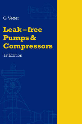 Leak-Free Pumps and Compressors Handbook by G. Vetter