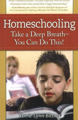 Homeschooling: Take a Deep Breath - You Can Do This! by Terrie Lynn Bittner image