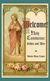 Welcome! Holy Communion Before and After by Mother Mary Loyola