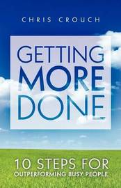Getting More Done by Chris Crouch