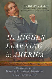 The Higher Learning in America: The Annotated Edition by Thorstein Veblen