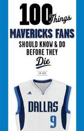 100 Things Mavericks Fans Should Know & Do Before They Die by Tim Cato image