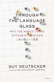 Through the Language Glass by Guy Deutscher