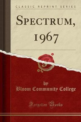 Spectrum, 1967 (Classic Reprint) by Bloom Community College