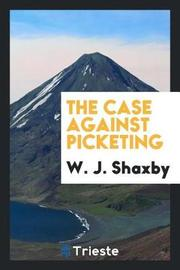 The Case Against Picketing by W J Shaxby image