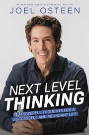 Next Level Thinking: Ten Powerful Thoughts for a Successful, Abundant Life by Joel Osteen