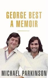 George Best: A Memoir: A unique biography of a football icon by Michael Parkinson